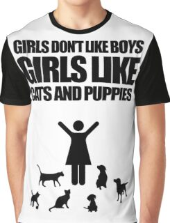 Girls Don't Like Boys, Girls Like Cats And Puppies Graphic T-Shirt