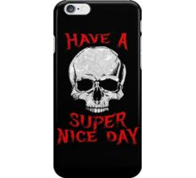 Have A Super Nice Day iPhone Case/Skin