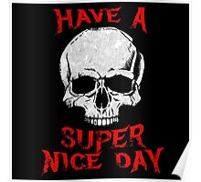 Have A Super Nice Day Poster
