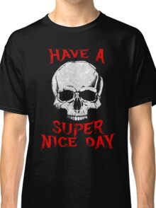 Have A Super Nice Day Classic T-Shirt