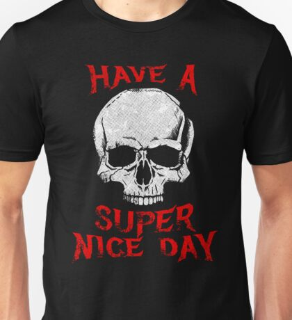 Have A Super Nice Day Unisex T-Shirt