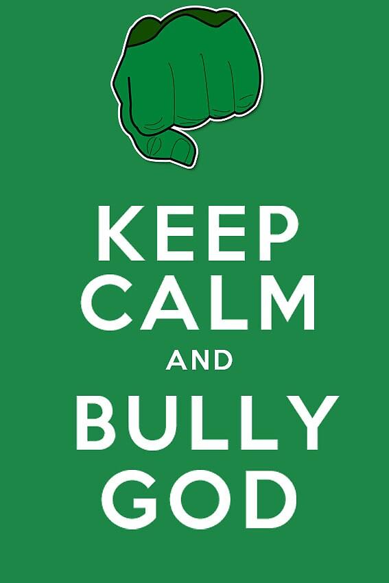 keep calm and bully god by ssstuart