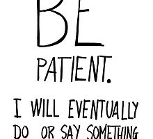 Be patient I will eventually do or say something interesting by Villaraco