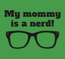 My Mommy Is A Nerd Kids Tee