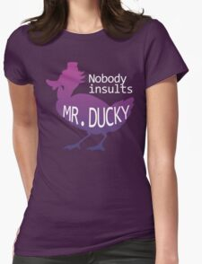 Nobody Insults Mr. Ducky Womens Fitted T-Shirt
