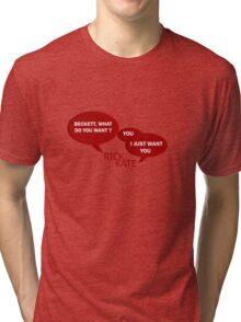 Beckett what do you want ?  Tri-blend T-Shirt