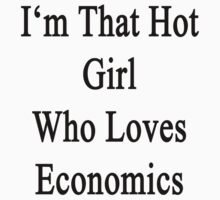 I'm That Hot Girl Who Loves Economics by supernova23