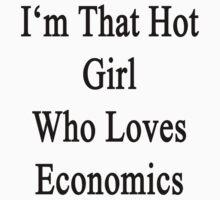 I'm That Hot Girl Who Loves Economics by supernova23