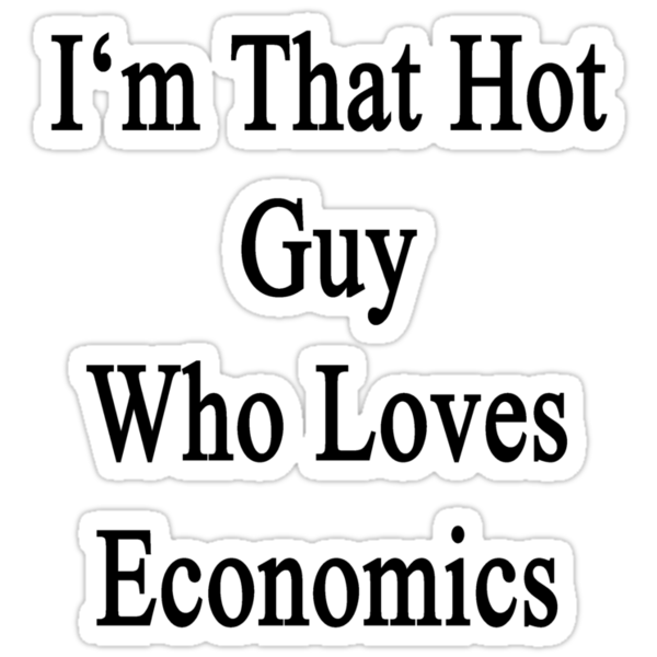 I'm That Hot Guy Who Loves Economics by supernova23