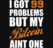 I Got 99 Problems Bitcoin Geek Nerd Unisex T-Shirt