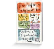 News on the day of your birth. Birthday card!  Greeting Card