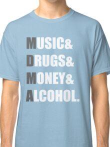 MDMA - Music & Drugs & Money & Alcohol. Classic T-Shirt