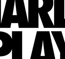 WORK HARD. PLAY HARDER. Sticker
