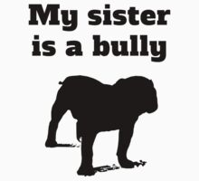 My Sister Is A Bully One Piece - Short Sleeve