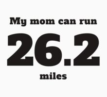 My Mom Can Run 26.2 Miles One Piece - Short Sleeve