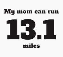 My Mom Can Run 13.1 Miles One Piece - Short Sleeve
