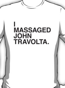 I MASSAGED JOHN TRAVOLTA T-Shirt