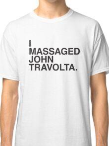 I MASSAGED JOHN TRAVOLTA Classic T-Shirt