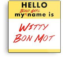 My Bond Girl Name is Witty Bon Mot Metal Print