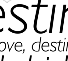 It's destiny, my love, destiny and chicken! Sticker