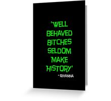 'Well Behaved Bitches...' Rihanna Quote Green & Black Design Greeting Card