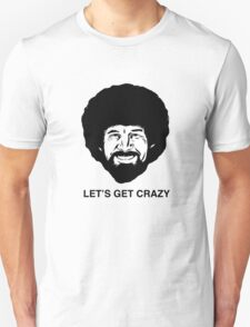 Bob Ross-Let's Get Crazy T-Shirt