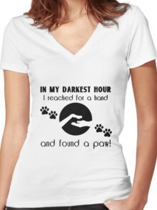 In my Darkest Hour I Reached for a Paw Women's Fitted V-Neck T-Shirt