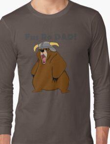 Fus Ro Dad! Long Sleeve T-Shirt