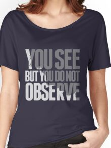 You see but you do not observe Women's Relaxed Fit T-Shirt