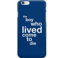 The Boy Who Lived Come To Die iPhone Case/Skin