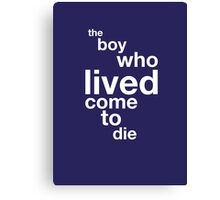 The Boy Who Lived Come To Die Canvas Print