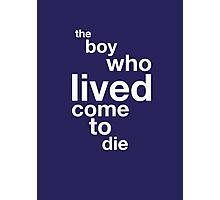 The Boy Who Lived Come To Die Photographic Print
