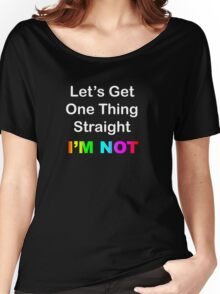 Let's Get One Thing Straight...I'm Not Women's Relaxed Fit T-Shirt