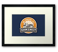 Did SOMEONE Say GAMING? Framed Print