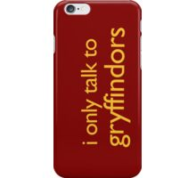 i only talk to gryffindors! iPhone Case/Skin