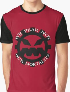 We Fear Not Our Mortality Graphic T-Shirt