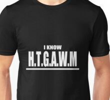 I know [HTGAWM] Unisex T-Shirt