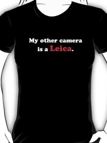 My other camera is a Leica (white) T-Shirt