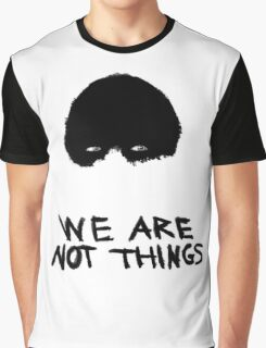 We Are Not Things Graphic T-Shirt