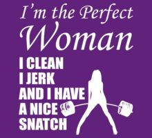 Gym Humor - I'm The Perfect Woman (Clean, Jerk, Snatch) by oolongtees