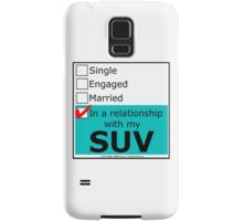 In A Relationship With My SUV Samsung Galaxy Case/Skin