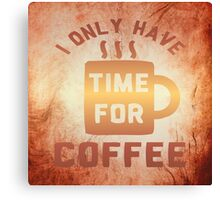 Time for Coffee! Canvas Print