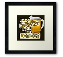 Beer - Take A Pitcher It Will Last Longer Framed Print