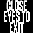 Close Eyes To Exit by derP