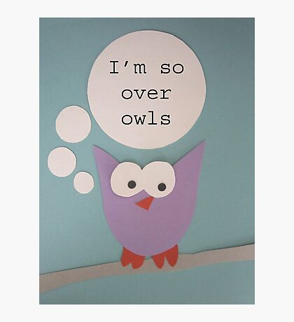 I'm So Over Owls - Owl Getting Philosophical Photographic Print