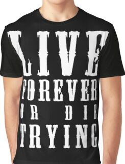 Live Forever Or Die Trying (White design) Graphic T-Shirt
