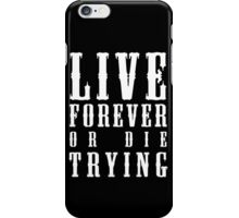Live Forever Or Die Trying (White design) iPhone Case/Skin