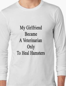My Girlfriend Became A Veterinarian Only To Heal Hamsters Long Sleeve T-Shirt