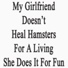 My Girlfriend Doesn't Heal Hamsters For A Living She Does It For Fun by supernova23