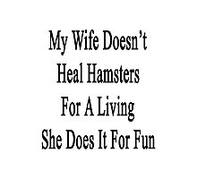 My Wife Doesn't Heal Hamsters For A Living She Does It For Fun Photographic Print